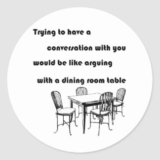 Arguing with a Dining Room Table Round Sticker