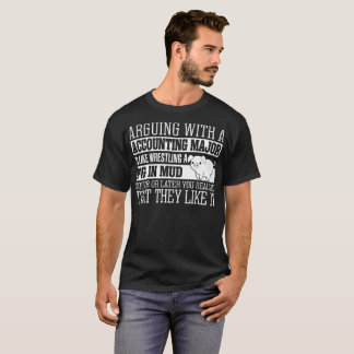 Arguing With Accounting Major Is Like Wrestling A T-Shirt