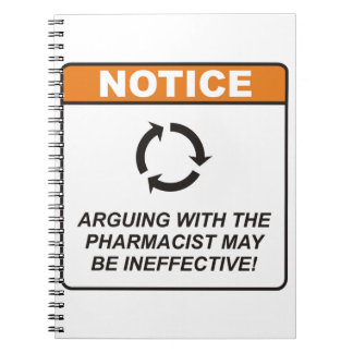 Arguing with the Pharmacist may be ineffective! Notebook