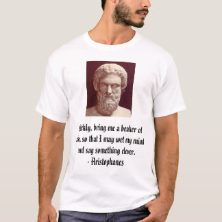 Aristophanes, Quickly, bring me a beaker of win... T-Shirt