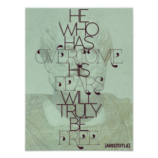 Aristotle 'He who has overcome his fears...' Quote Poster