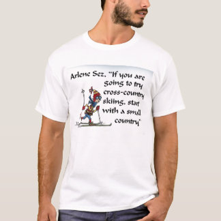 "Arlene Sez, ""Cross-country skiing"" Quote T-Shirt"