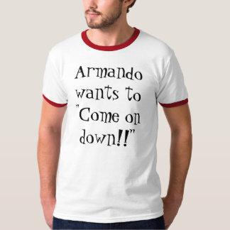 "Armando wants to ""Come on down!!"" T-Shirt"
