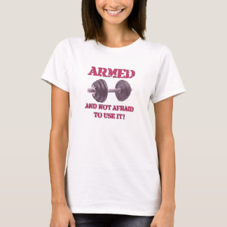 Armed with a dumbbell T-Shirt