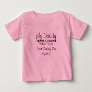 (Army) My Daddy Fights For Our Freedom, What Does  Baby T-Shirt