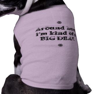 Around here i'm kind of a BIG DEAL Sleeveless Dog Shirt