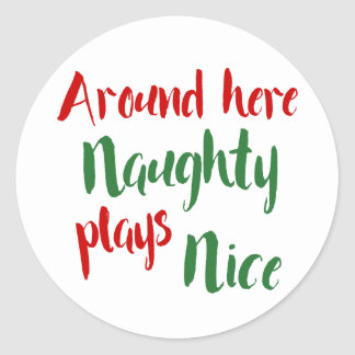 Around Here Naughty Plays Nice Typography Classic Round Sticker