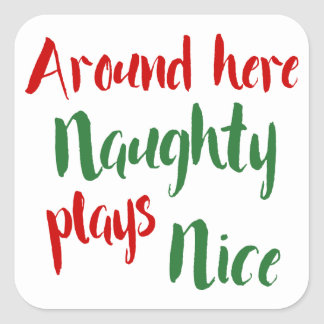 Around Here Naughty Plays Nice Typography Square Sticker