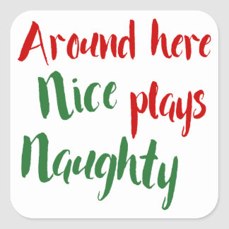 Around Here Nice Plays Naughty, Christmas Square Sticker