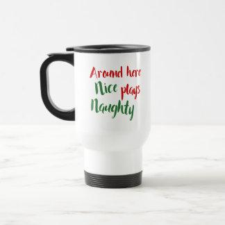 """""""Around Here Nice Plays Naughty"""" Christmas Travel Mug"""