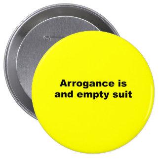 Arrogance is an empty suit pinback buttons