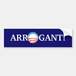 Arrogant isn't strong enough. bumper sticker