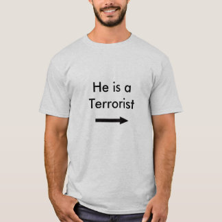 arrow, He is a Terrorist T-Shirt
