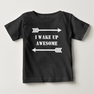 Arrows - I Wake Up Awesome Baby T-Shirt