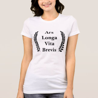 Ars Longa, Vita Brevis... Tee Shirts