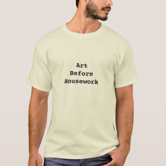 Art Before Housework T-Shirt