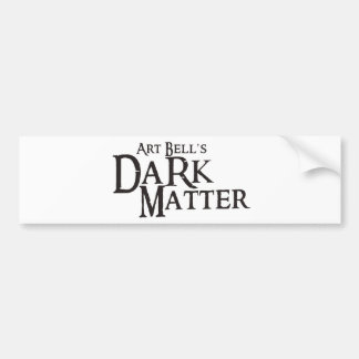 Art Bell's Dark Matter (Twilight Zone) Bumper Sticker