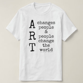 Art changes people. & people change the world T-Shirt