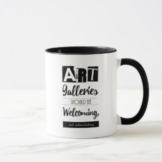 Art Galleries Should Be Welcoming Quote Mug