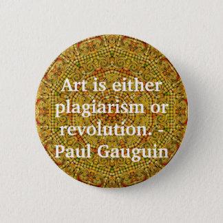 Art is either plagiarism or revolution. -  Gauguin 6 Cm Round Badge