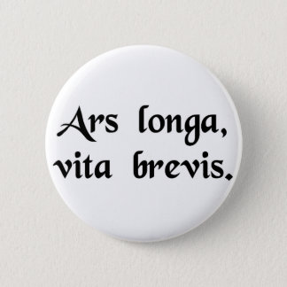 Art is long, but life is short. 6 cm round badge