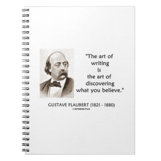 Art Of Writing Is Art Of Discovering What Believe Notebook