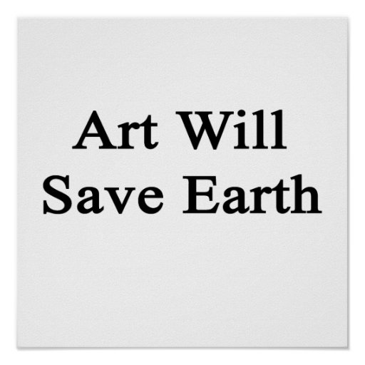 Art Will Save Earth Print