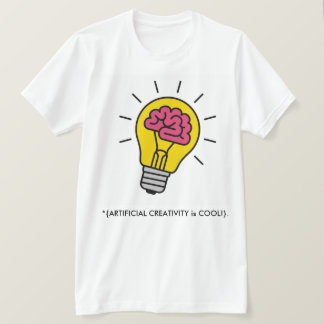 """Artificial Creativity is Cool! "" T-Shirt"