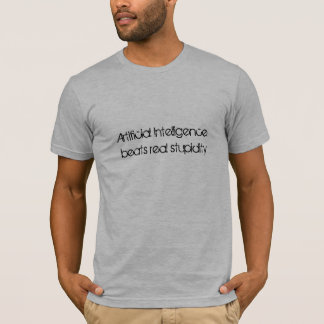 Artificial Intelligence beats real stupidity T-Shirt