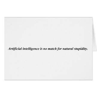 Artificial intelligence has met it's match. greeting card