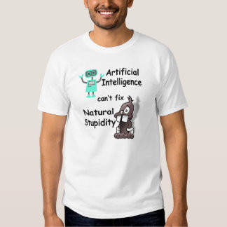 Artificial Intelligence - Natural Stupidity Shirt