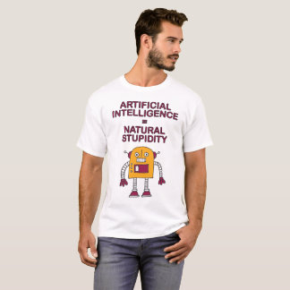 Artificial Intelligence = Natural Stupidity T-Shirt
