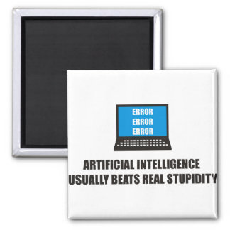 Artificial Intelligence usually beats stupidity Fridge Magnet