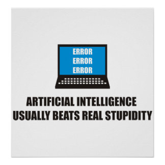 Artificial Intelligence usually beats stupidity Posters