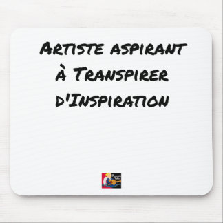 ARTIST ASPIRING TO PERSPIRE OF INSPIRATION MOUSE PAD