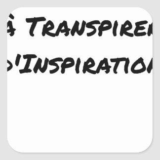 ARTIST ASPIRING TO PERSPIRE OF INSPIRATION SQUARE STICKER
