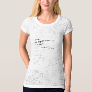 Artist quote by St. Francis of Assisi T-Shirt