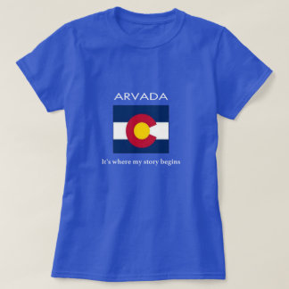 Arvada: It's where my story begins T-Shirt
