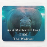 As A Matter Of Fact I AM The Walrus! Mouse Pads