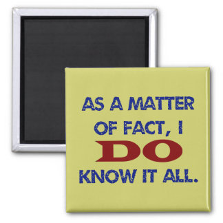 As a Matter of Fact, I DO Know it All! Square Magnet