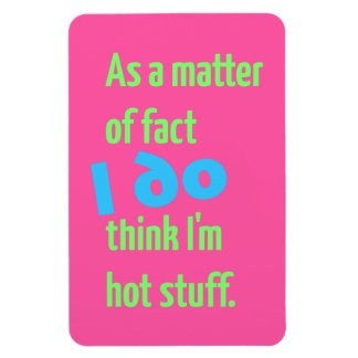 As a matter of fact I DO think I m hot stuff Flexible Magnets