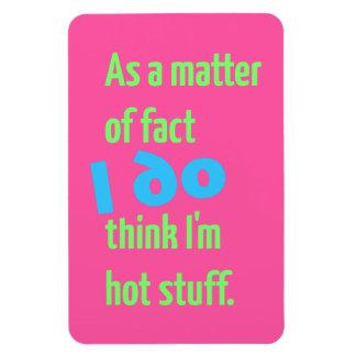 As a matter of fact, I DO think I'm hot stuff! Rectangular Photo Magnet