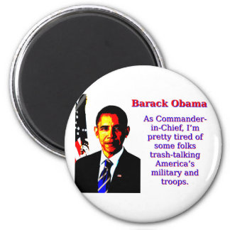 As Commander-In-Chief - Barack Obama Magnet