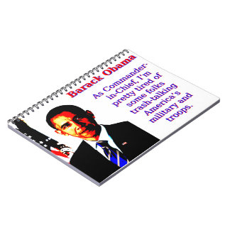 As Commander-In-Chief - Barack Obama Notebook
