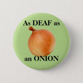 As DEAF as an ONION 6 Cm Round Badge