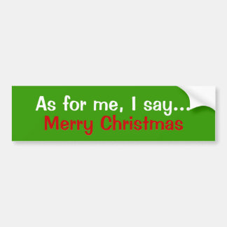 As for me I say..., Merry Christma... - Customized Bumper Sticker