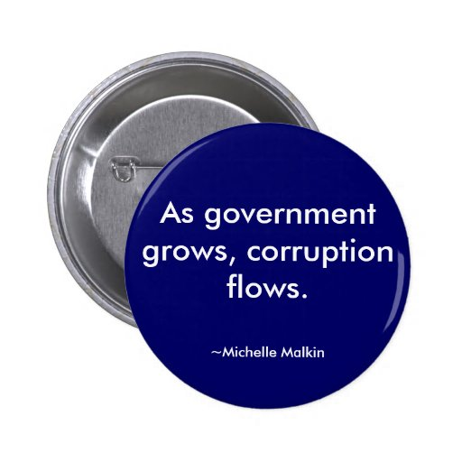 As government grows, corruption flows. pinback buttons