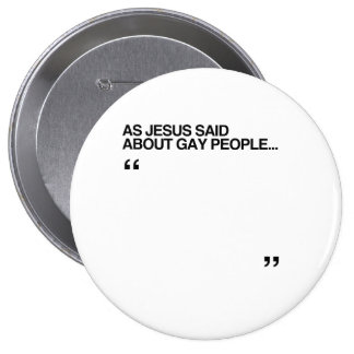 AS JESUS SAID ABOUT GAY PEOPLE 10 CM ROUND BADGE