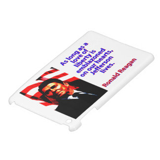 As Long As A Love Of Liberty - Ronald Reagan iPad Mini Cases