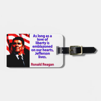 As Long As A Love Of Liberty - Ronald Reagan Luggage Tag